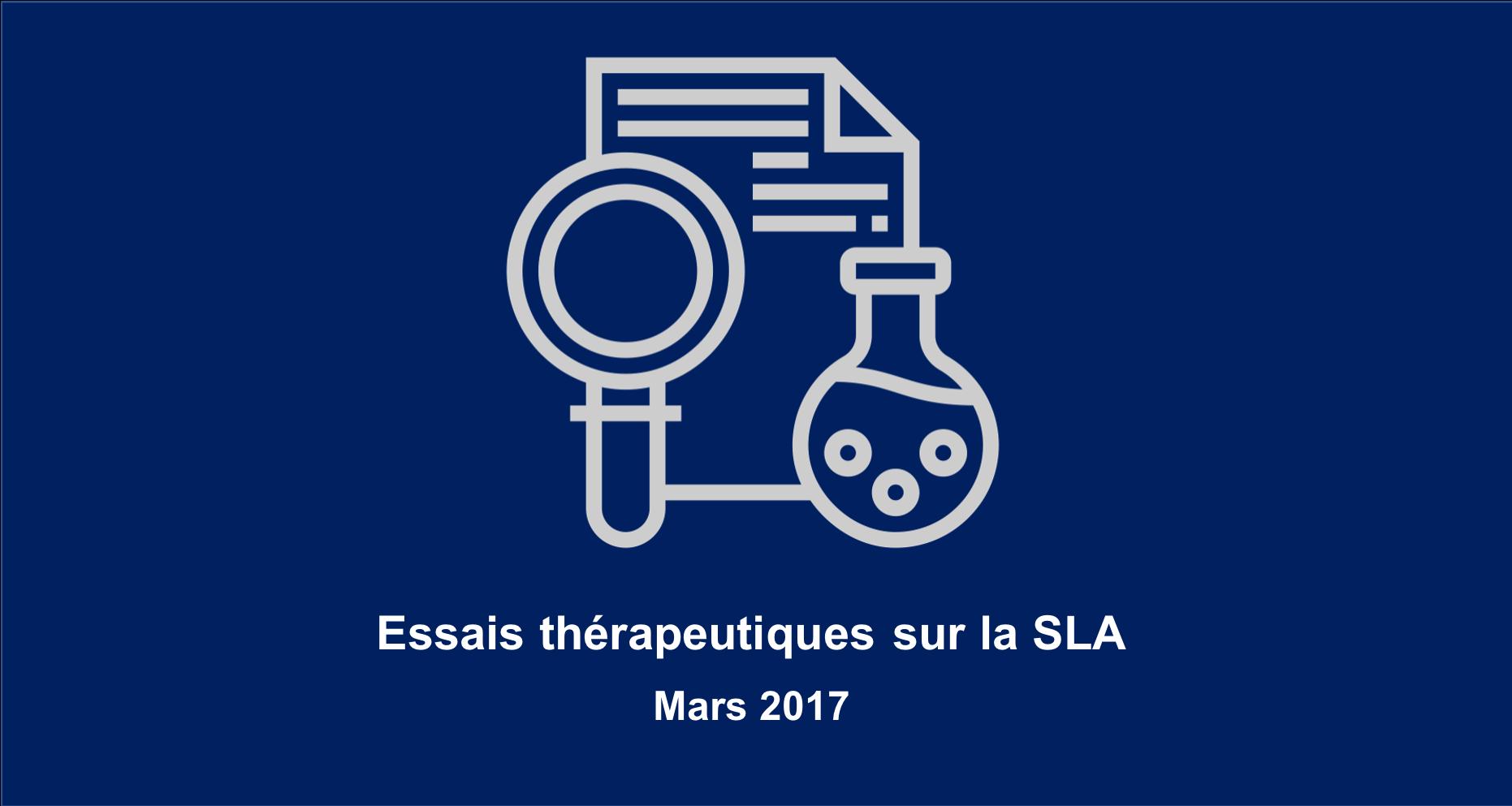 Essais thérapeutiques en cours et à venir sur la SLA. Actualisation mars 2017